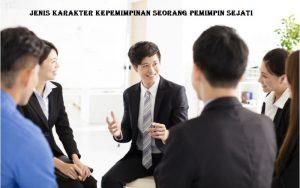 Jenis Karakter Kepemimpinan Seorang Pemimpin Sejati