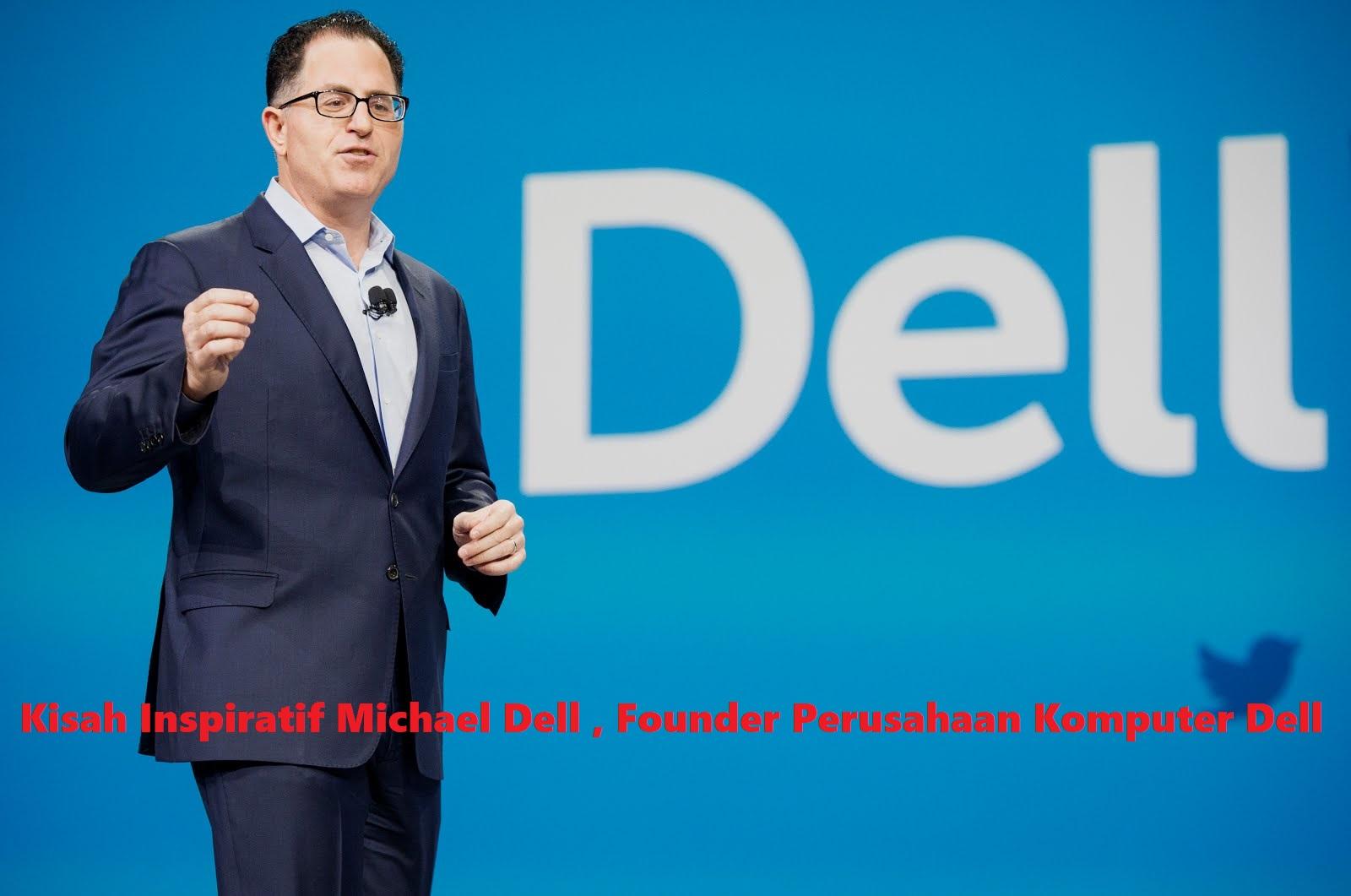 Kisah Inspiratif Michael Dell , Founder Perusahaan Komputer Dell