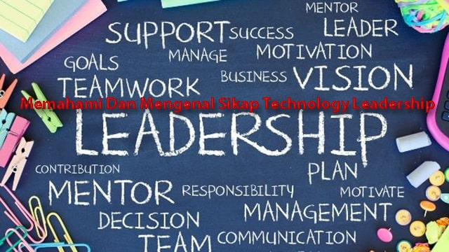 Memahami Dan Mengenal Sikap Technology Leadership